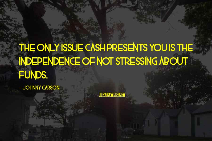 Stressing Out Sayings By Johnny Carson: The only issue cash presents you is the independence of not stressing about funds.