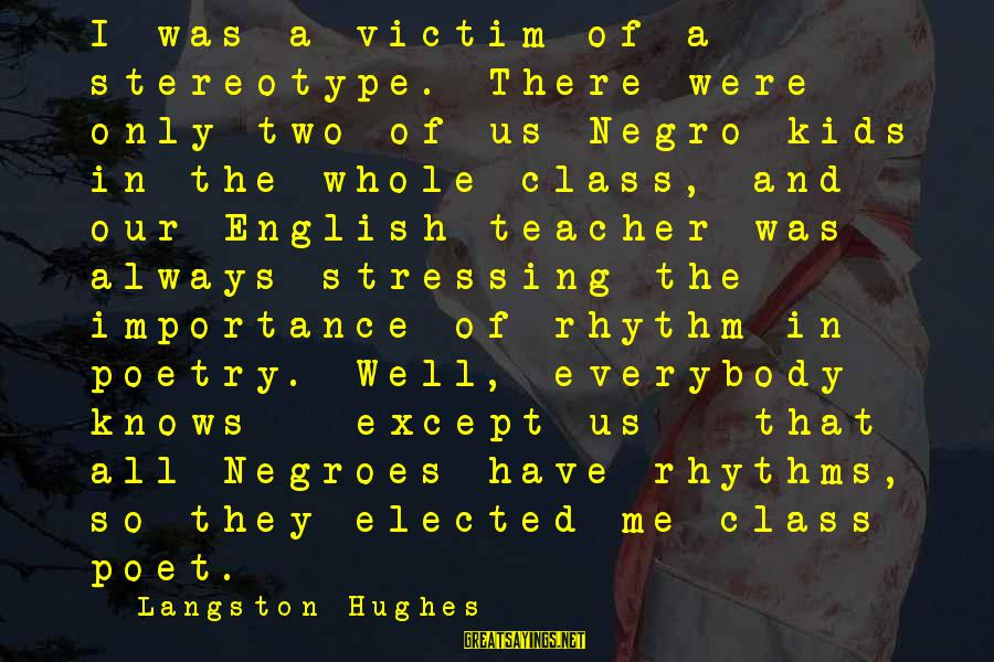 Stressing Out Sayings By Langston Hughes: I was a victim of a stereotype. There were only two of us Negro kids