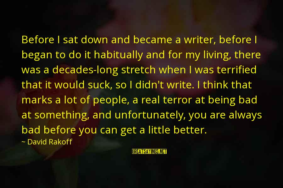 Stretch Marks Sayings By David Rakoff: Before I sat down and became a writer, before I began to do it habitually