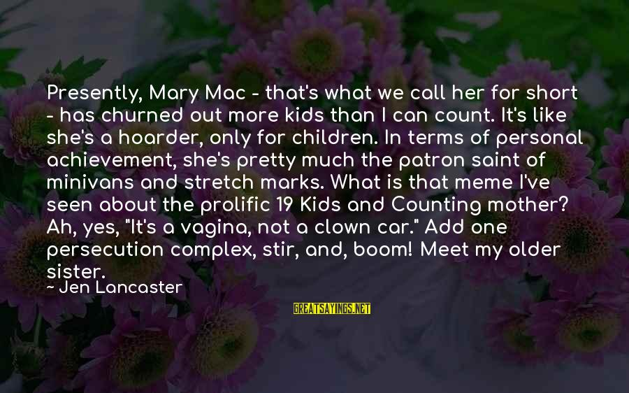 Stretch Marks Sayings By Jen Lancaster: Presently, Mary Mac - that's what we call her for short - has churned out