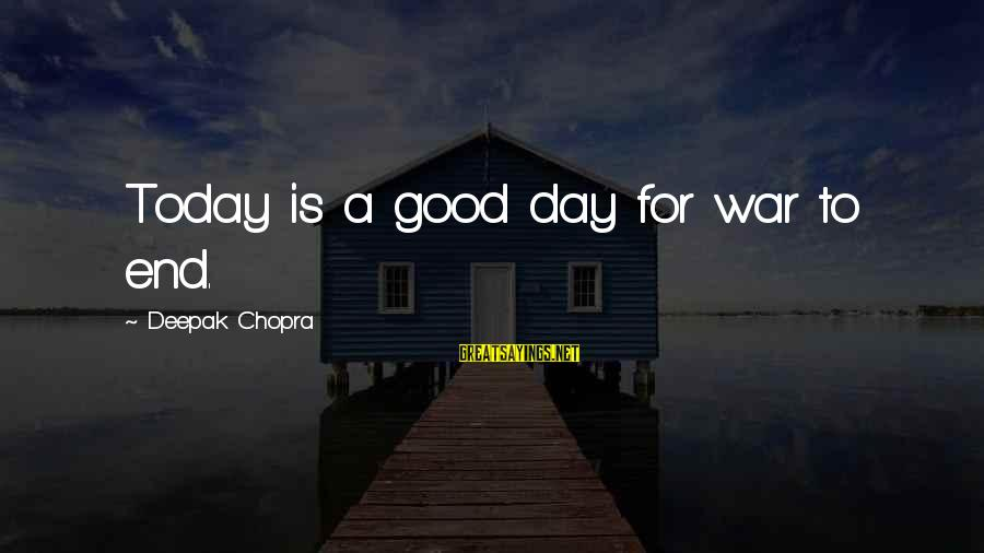 Strict Fathers Sayings By Deepak Chopra: Today is a good day for war to end.
