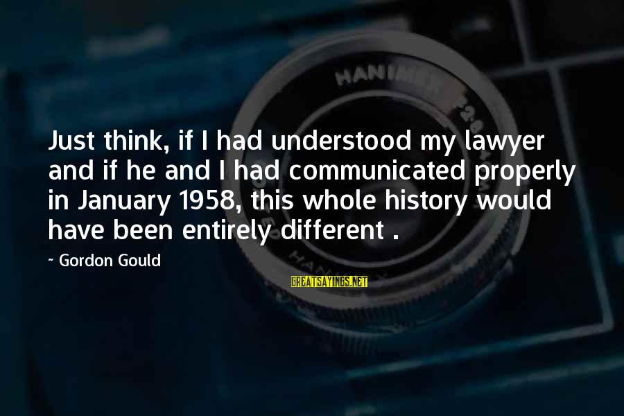 Strict Fathers Sayings By Gordon Gould: Just think, if I had understood my lawyer and if he and I had communicated