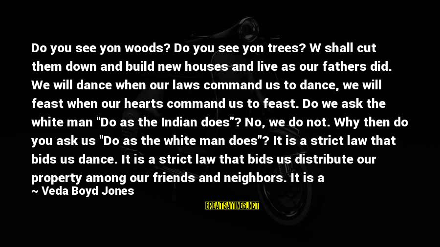 Strict Fathers Sayings By Veda Boyd Jones: Do you see yon woods? Do you see yon trees? W shall cut them down