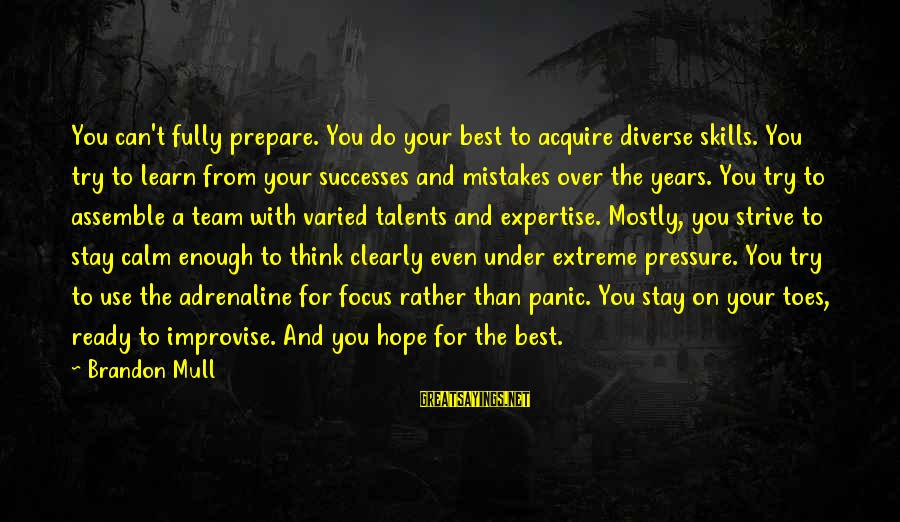 Strive To Learn Sayings By Brandon Mull: You can't fully prepare. You do your best to acquire diverse skills. You try to