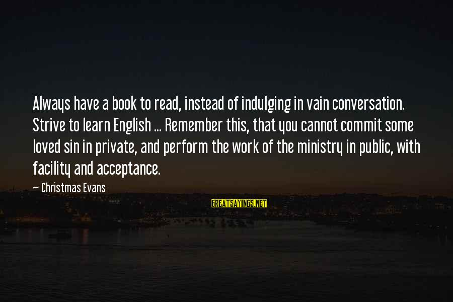 Strive To Learn Sayings By Christmas Evans: Always have a book to read, instead of indulging in vain conversation. Strive to learn
