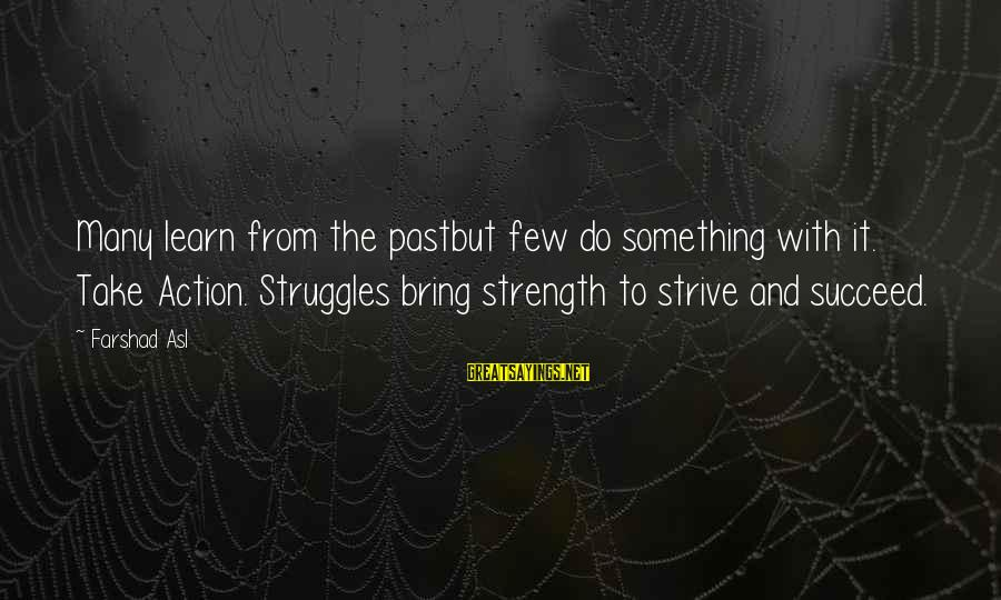 Strive To Learn Sayings By Farshad Asl: Many learn from the pastbut few do something with it. Take Action. Struggles bring strength