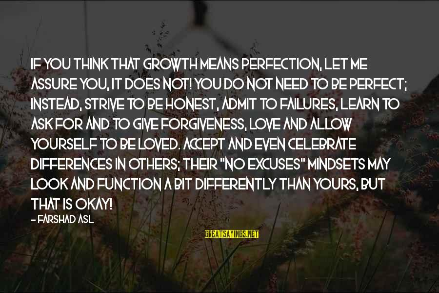Strive To Learn Sayings By Farshad Asl: If you think that growth means perfection, let me assure you, it does not! You