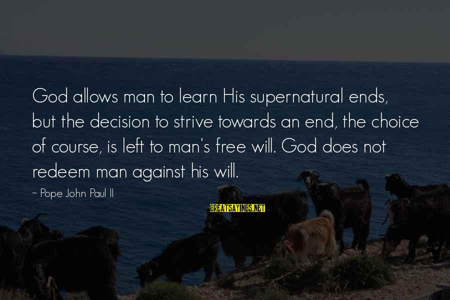 Strive To Learn Sayings By Pope John Paul II: God allows man to learn His supernatural ends, but the decision to strive towards an