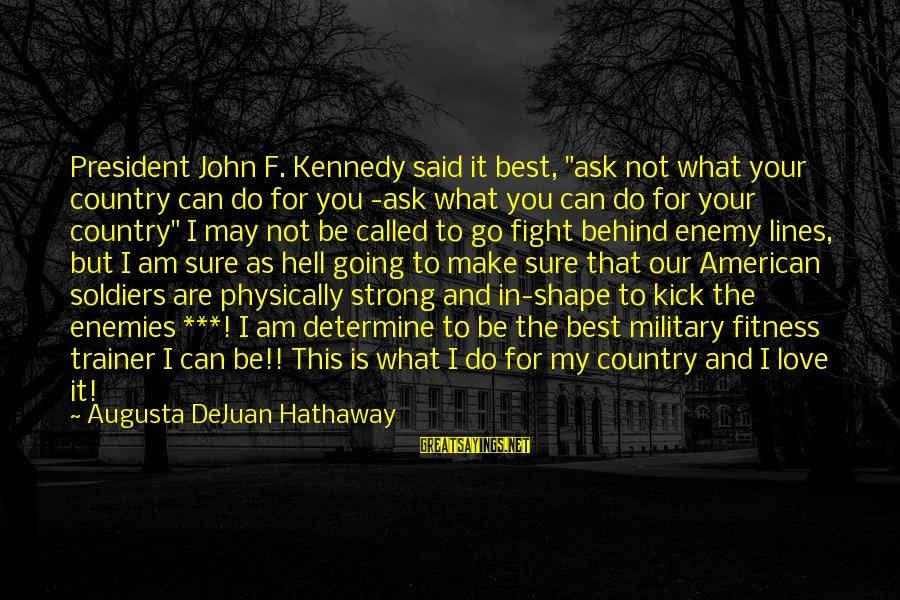 """Strong And Motivational Sayings By Augusta DeJuan Hathaway: President John F. Kennedy said it best, """"ask not what your country can do for"""
