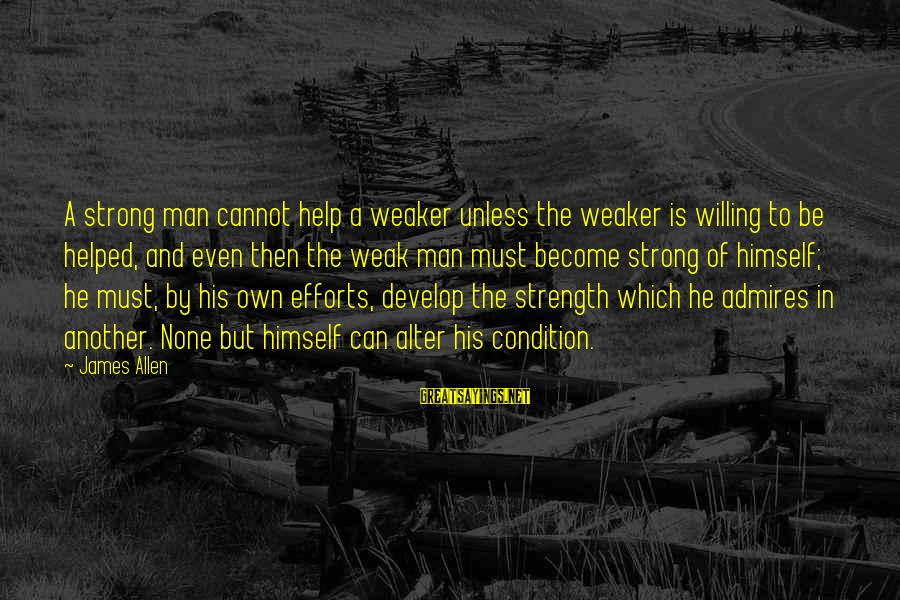 Strong And Motivational Sayings By James Allen: A strong man cannot help a weaker unless the weaker is willing to be helped,
