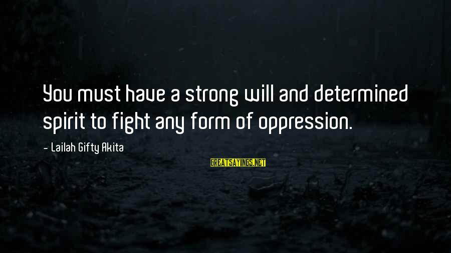 Strong And Motivational Sayings By Lailah Gifty Akita: You must have a strong will and determined spirit to fight any form of oppression.