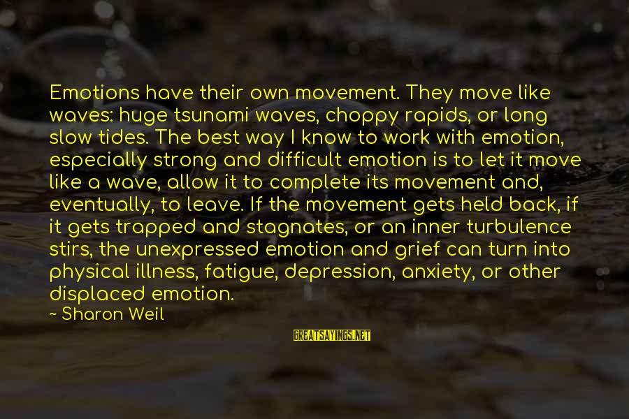 Strong And Motivational Sayings By Sharon Weil: Emotions have their own movement. They move like waves: huge tsunami waves, choppy rapids, or