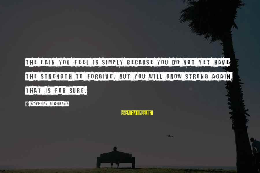 Strong And Motivational Sayings By Stephen Richards: The pain you feel is simply because you do not yet have the strength to