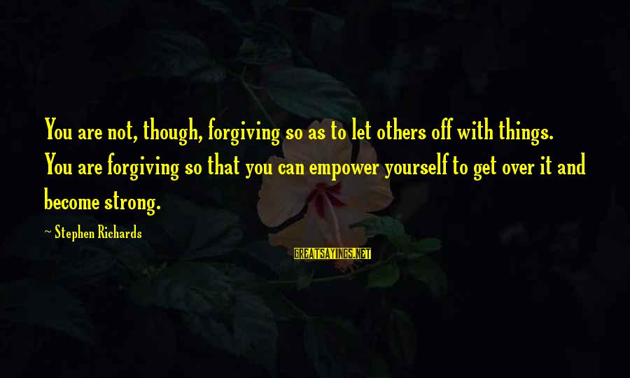 Strong And Motivational Sayings By Stephen Richards: You are not, though, forgiving so as to let others off with things. You are