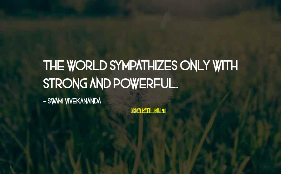 Strong And Motivational Sayings By Swami Vivekananda: The world sympathizes only with strong and powerful.