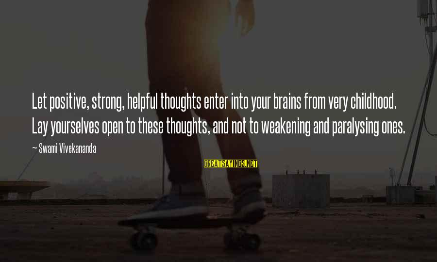 Strong And Motivational Sayings By Swami Vivekananda: Let positive, strong, helpful thoughts enter into your brains from very childhood. Lay yourselves open
