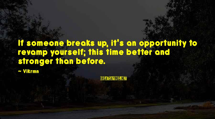 Strong And Motivational Sayings By Vikrmn: If someone breaks up, it's an opportunity to revamp yourself; this time better and stronger