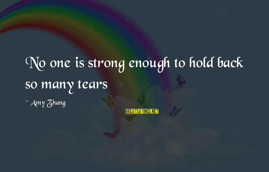 Strong Enough To Hold On Sayings By Amy Zhang: No one is strong enough to hold back so many tears
