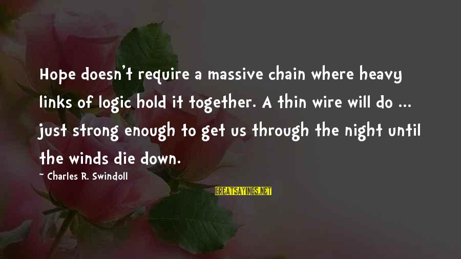 Strong Enough To Hold On Sayings By Charles R. Swindoll: Hope doesn't require a massive chain where heavy links of logic hold it together. A