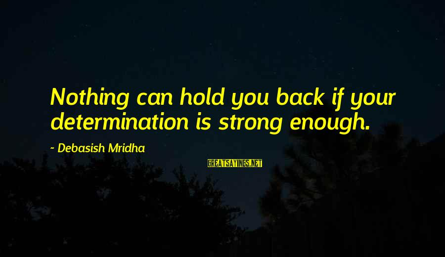 Strong Enough To Hold On Sayings By Debasish Mridha: Nothing can hold you back if your determination is strong enough.