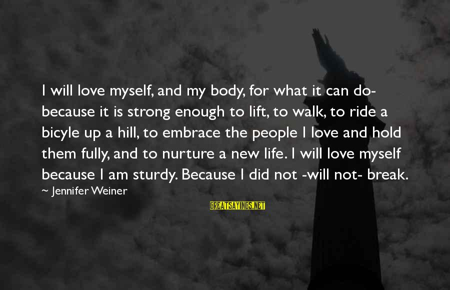 Strong Enough To Hold On Sayings By Jennifer Weiner: I will love myself, and my body, for what it can do- because it is