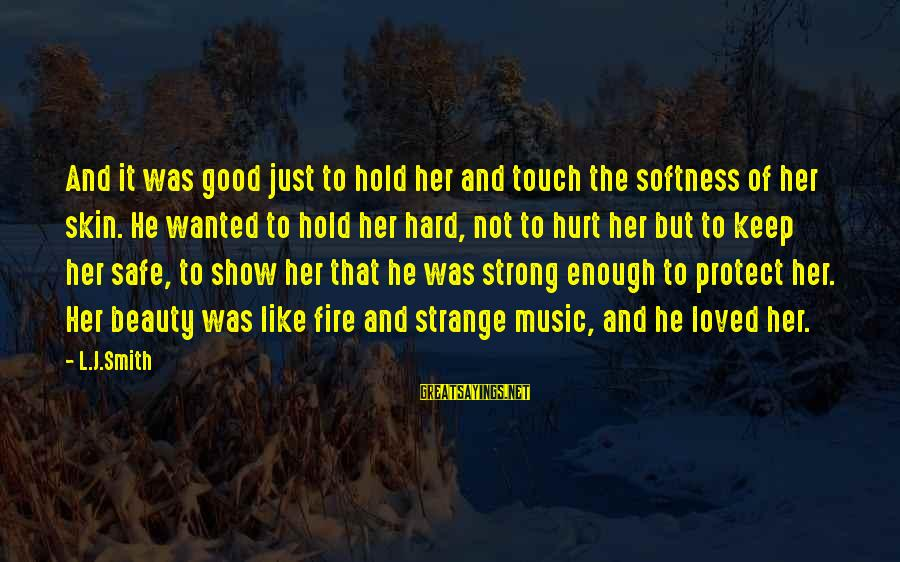 Strong Enough To Hold On Sayings By L.J.Smith: And it was good just to hold her and touch the softness of her skin.