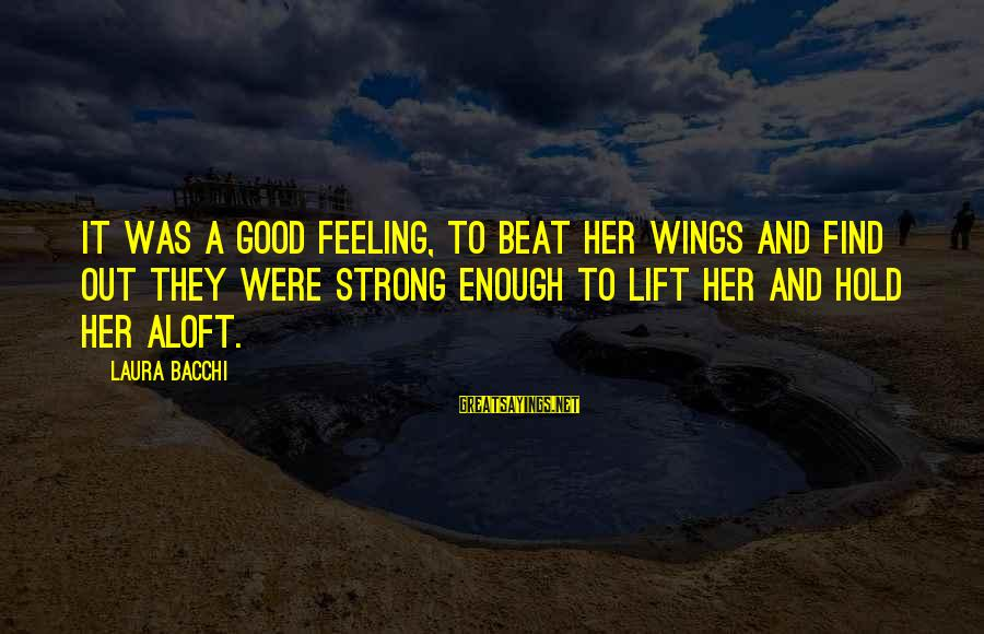 Strong Enough To Hold On Sayings By Laura Bacchi: It was a good feeling, to beat her wings and find out they were strong