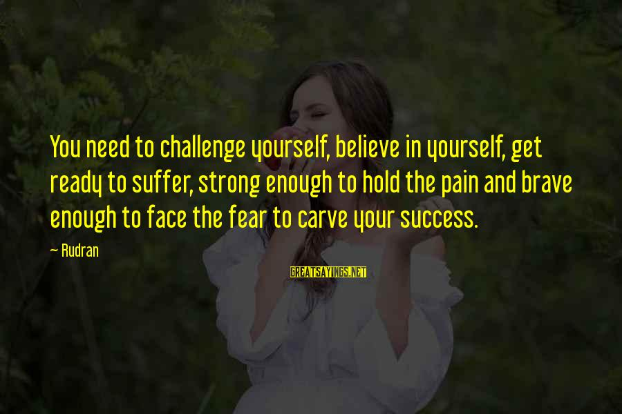 Strong Enough To Hold On Sayings By Rudran: You need to challenge yourself, believe in yourself, get ready to suffer, strong enough to