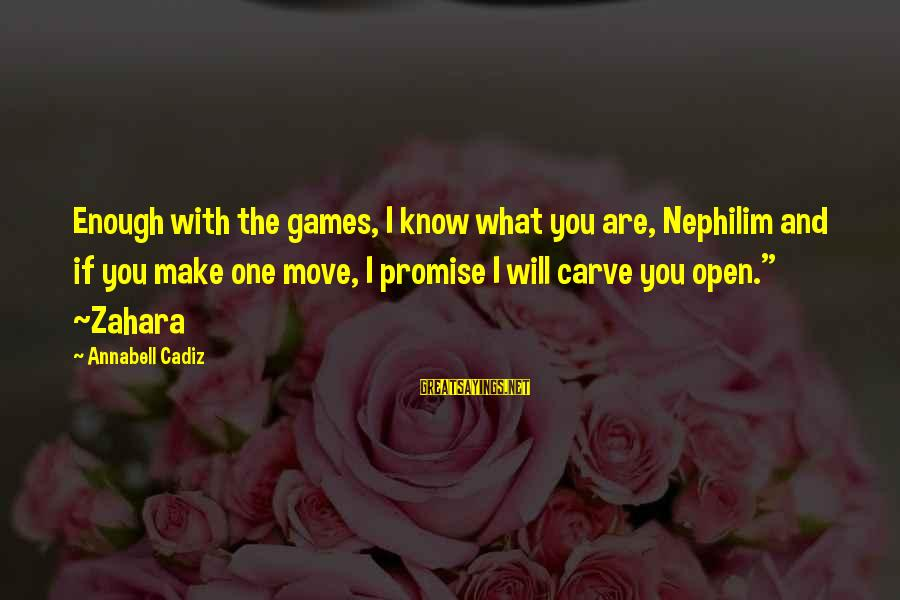 Strong Enough To Move On Sayings By Annabell Cadiz: Enough with the games, I know what you are, Nephilim and if you make one