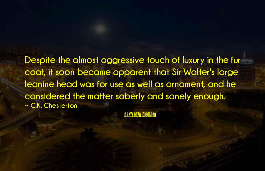 Strong Enough To Move On Sayings By G.K. Chesterton: Despite the almost aggressive touch of luxury in the fur coat, it soon became apparent