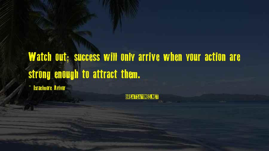 Strong Enough To Move On Sayings By Israelmore Ayivor: Watch out; success will only arrive when your action are strong enough to attract them.