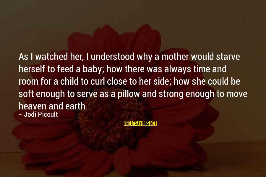 Strong Enough To Move On Sayings By Jodi Picoult: As I watched her, I understood why a mother would starve herself to feed a