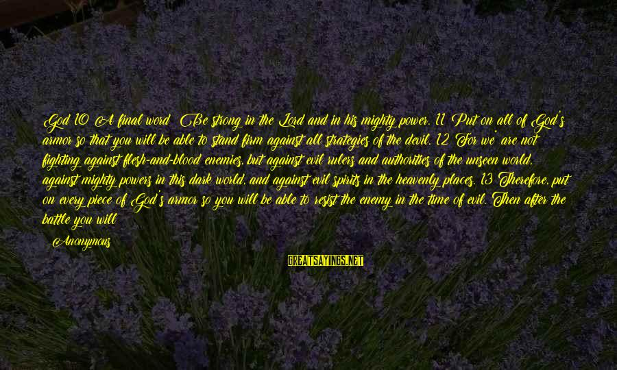 Strong Standing Sayings By Anonymous: God 10 A final word: Be strong in the Lord and in his mighty power.