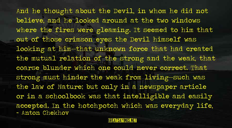 Strong Standing Sayings By Anton Chekhov: And he thought about the Devil, in whom he did not believe, and he looked