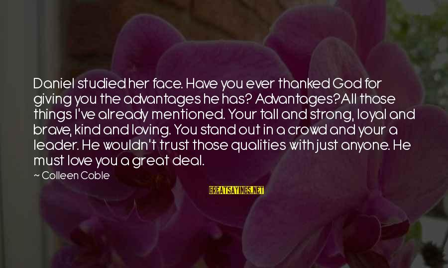 Strong Standing Sayings By Colleen Coble: Daniel studied her face. Have you ever thanked God for giving you the advantages he