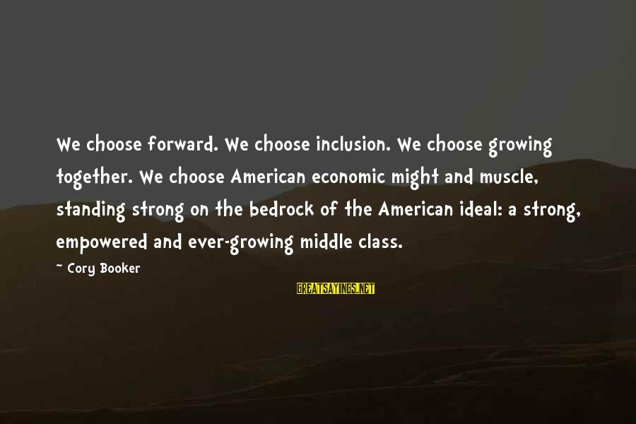 Strong Standing Sayings By Cory Booker: We choose forward. We choose inclusion. We choose growing together. We choose American economic might