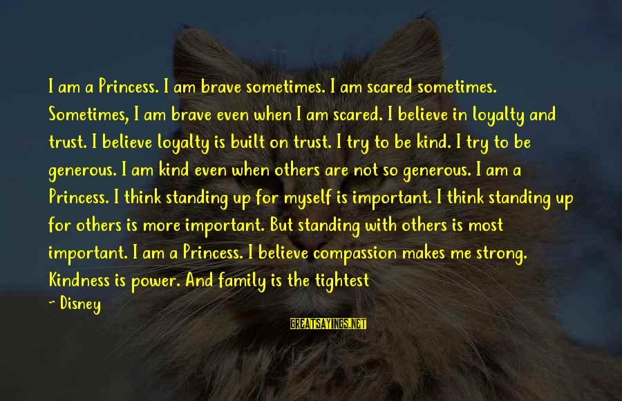 Strong Standing Sayings By Disney: I am a Princess. I am brave sometimes. I am scared sometimes. Sometimes, I am