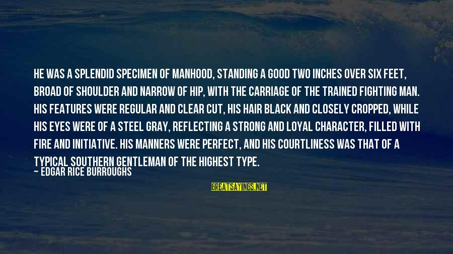 Strong Standing Sayings By Edgar Rice Burroughs: He was a splendid specimen of manhood, standing a good two inches over six feet,