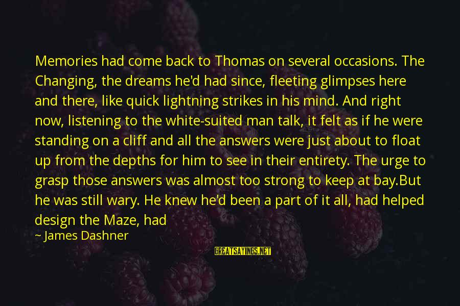 Strong Standing Sayings By James Dashner: Memories had come back to Thomas on several occasions. The Changing, the dreams he'd had