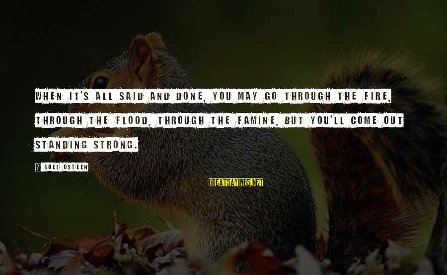 Strong Standing Sayings By Joel Osteen: When it's all said and done, you may go through the fire, through the flood,