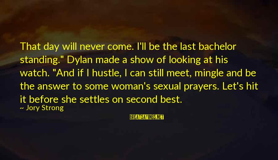 """Strong Standing Sayings By Jory Strong: That day will never come. I'll be the last bachelor standing."""" Dylan made a show"""