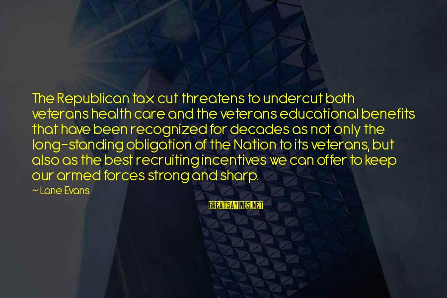 Strong Standing Sayings By Lane Evans: The Republican tax cut threatens to undercut both veterans health care and the veterans educational