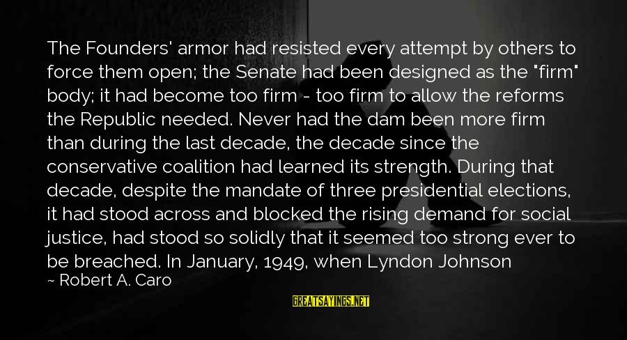 Strong Standing Sayings By Robert A. Caro: The Founders' armor had resisted every attempt by others to force them open; the Senate