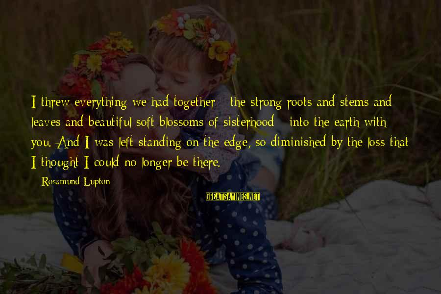 Strong Standing Sayings By Rosamund Lupton: I threw everything we had together - the strong roots and stems and leaves and