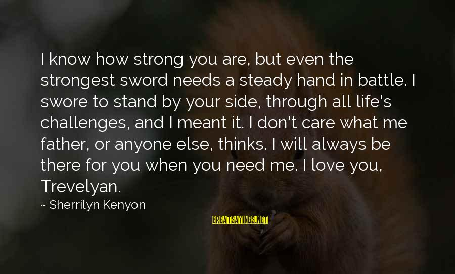 Strong Standing Sayings By Sherrilyn Kenyon: I know how strong you are, but even the strongest sword needs a steady hand
