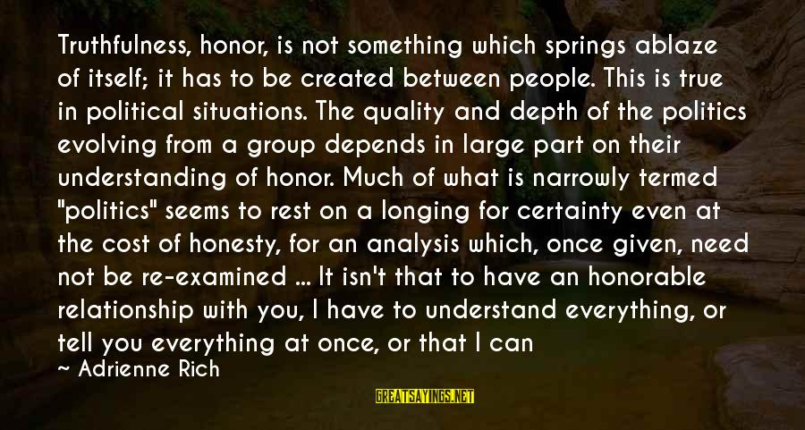 Strong Words For Sayings By Adrienne Rich: Truthfulness, honor, is not something which springs ablaze of itself; it has to be created