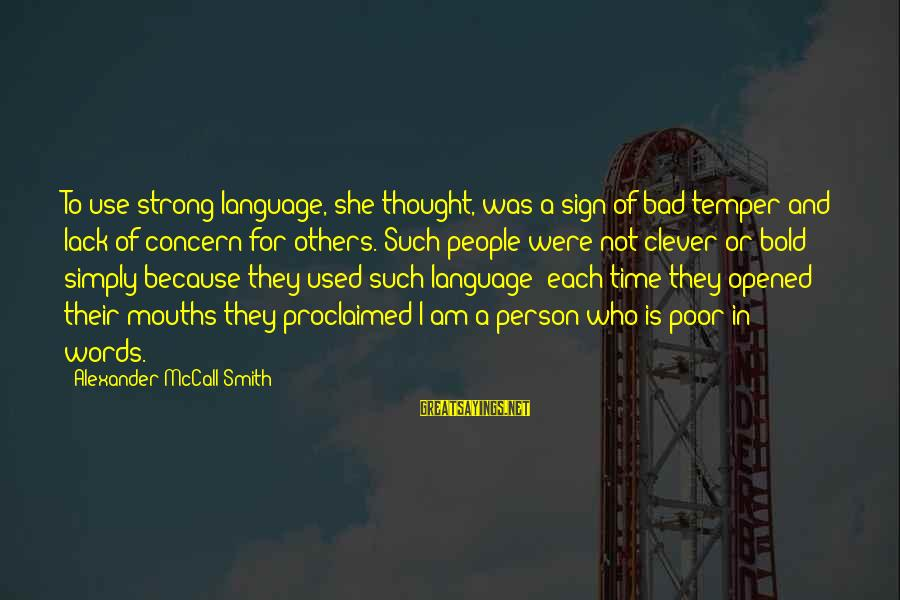 Strong Words For Sayings By Alexander McCall Smith: To use strong language, she thought, was a sign of bad temper and lack of