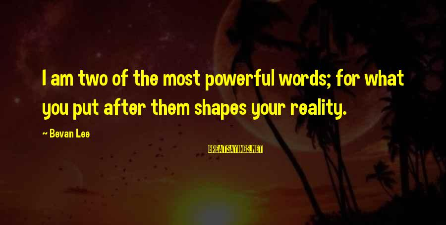 Strong Words For Sayings By Bevan Lee: I am two of the most powerful words; for what you put after them shapes
