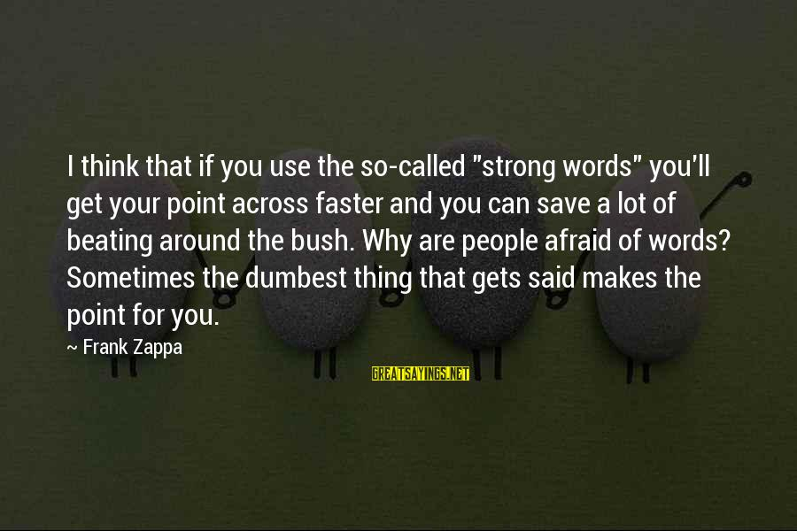"Strong Words For Sayings By Frank Zappa: I think that if you use the so-called ""strong words"" you'll get your point across"