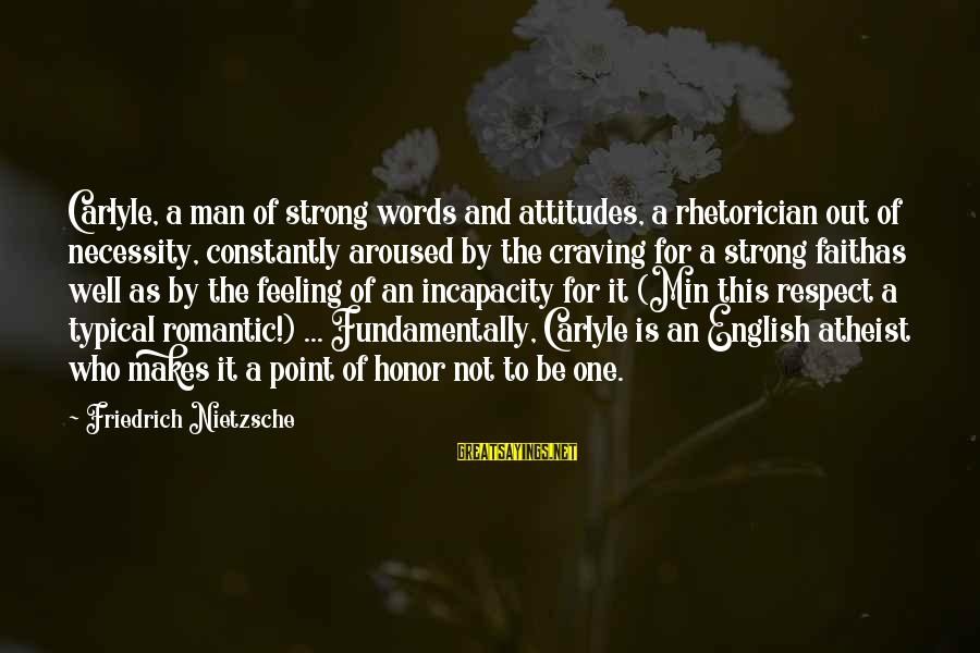 Strong Words For Sayings By Friedrich Nietzsche: Carlyle, a man of strong words and attitudes, a rhetorician out of necessity, constantly aroused